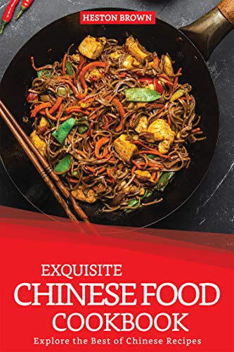 (Exquisite Chinese Food Cookbook: Explore the Best of Chinese Recipes)