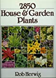 Two Thousand Eight Hundred and Fifty House and Garden Plants, Rob Herwig, 0517486881
