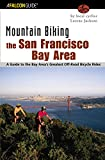 Mountain Biking the San Francisco Bay Area: A Guide To The Bay Area s Greatest Off-Road Bicycle Rides (Regional Mountain Biking Series)
