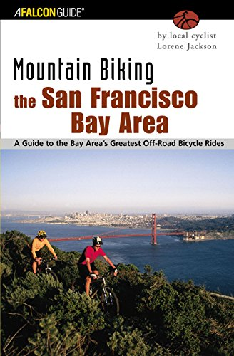 Mountain Biking the San Francisco Bay Area: A Guide To The Bay Area's Greatest Off-Road Bicycle Rides (Regional Mountain Biking Series)