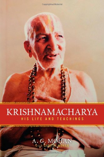 Krishnamacharya: His Life and Teachings [A.G. Mohan - Ganesh Mohan] (Tapa Blanda)