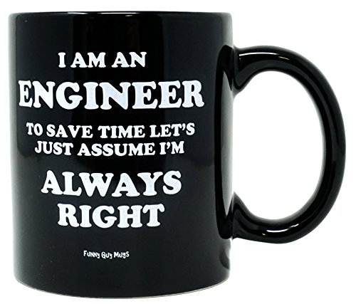 Funny Guy Mugs I Am An Engineer To Save Time Let's Just Assume I'm Always Right Ceramic Coffee Mug, Black, 11-Ounce (Graduation Gift For A Guy)