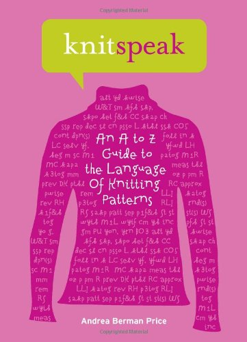 Knitspeak: An A to Z Guide to the Language of Knitting Patterns Hardcover – September 1, 2007 Andrea Berman Price Patti Pierce Stone Harry N. Abrams 1584796324