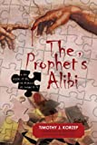 The Prophet's Alibi, Timothy J. Korzep, 1469737019