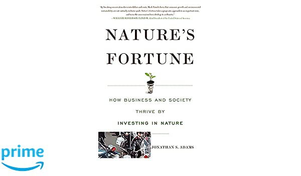 Natures Fortune: How Business and Society Thrive by ...