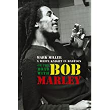 On the Road with Bob Marley: A White Knight in Babylon (Revised and Updated)