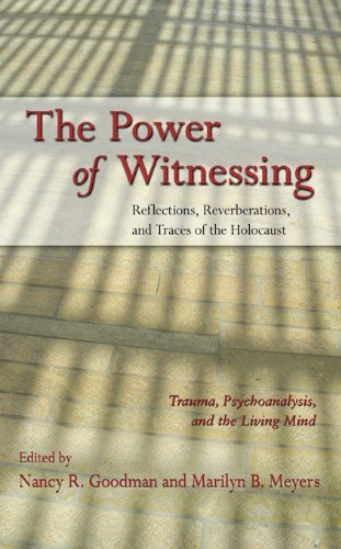 The Power of Witnessing: Reflections, Reverberations, and Traces of the Holocaust: Trauma, Psychoanalysis, and the Living Mind (Fortunoff)