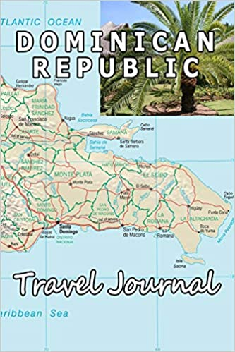 Dominican Republic Travel Journal (Map-themed Travel Diaries): Noon ...