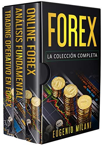 FOREX: Incluye Forex Online, Anàlisis Fundamental, Trading Operativo en Forex por Eugenio Milani