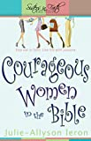 Courageous Women in the Bible: Step out in faith. Live life with purpose. (Sisters in Faith Bible)