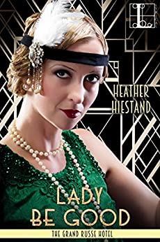 Lady Be Good (The Grand Russe Hotel Book 3) by [Hiestand, Heather]