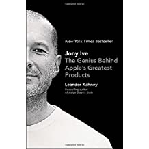 Jony Ive: The Genius Behind Apple's Greatest Products by Leander Kahney (2014-10-28)