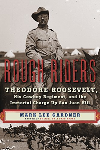 Rough Riders: Theodore Roosevelt, His Cowboy Regiment, and the Immortal Charge Up San Juan Hill cover