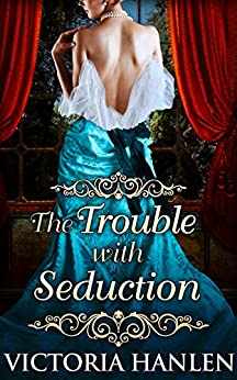 The Trouble With Seduction by [Hanlen, Victoria]