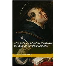 A TRÍPLICE VIA DO CONHECIMENTO DE DEUS EM TOMÁS DE AQUINO (Portuguese Edition)