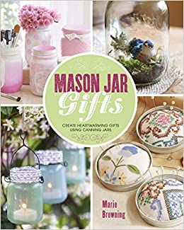 Mason Jar Gifts Create Heartwarming Gifts Using Canning Jars Marie