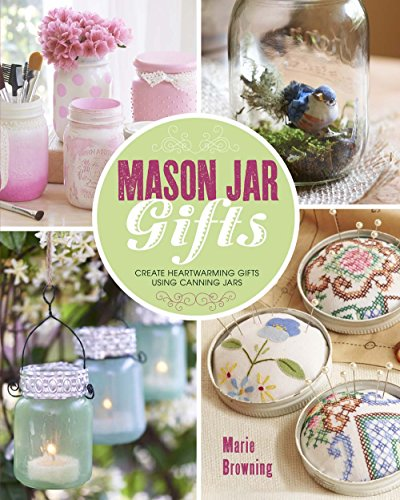 Mason Jar Gifts: Create Heartwarming Gifts Using Canning Jars]()