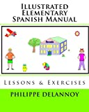 Illustrated Elementary Spanish Manual, Philippe Delannoy, 1460966848