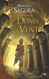 Éternité, tome 3 : Des dunes sous le vent par Magali Ségura