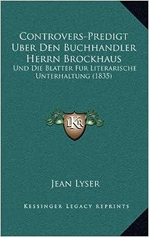 Book Controvers-Predigt Uber Den Buchhandler Herrn Brockhaus: Und Die Blatter Fur Literarische Unterhaltung (1835) (German Edition)