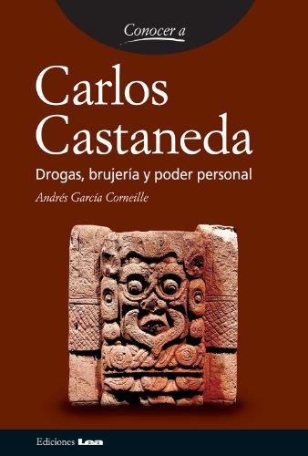 Descargar Libro Carlos Castaneda. Drogas, Brujería Y Poder Personal. Andrés García Corneillem