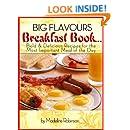 Big Flavours Breakfast Book, Quick & Easy Delicious Breakfast Meals (Big Bold & Delicious Recipe Series Book 1)