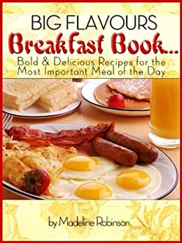 Big Flavours Breakfast Book, Quick & Easy Delicious Breakfast Meals (Big Bold & Delicious Recipe Series Book 1) by [Robinson, Madeline]