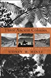 Three Ancient Colonies: Caribbean Themes and Variations (The W. E. B. Du Bois Lectures) by Sidney W. Mintz (2012-10-22)