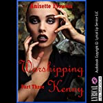 Worshipping Kenny: A Tale of Cock Worship, Part 3 | Anisette Flowers