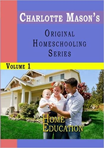Home Education Charlotte Masons Original Homeschooling Series Volume 1