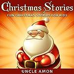 Christmas Stories: Fun Christmas Stories for Kids |  Uncle Amon