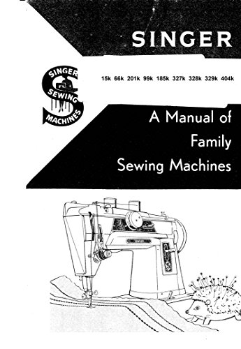 Singer 15K-66K-201K-99K-185K-327K-328K-329K-404K Sewing Machine Owners Manual