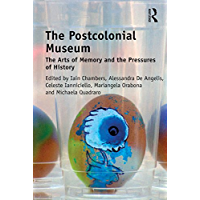 The Postcolonial Museum: The Arts of Memory and the Pressures of History (English Edition)