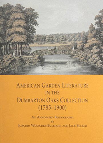 American Garden Literature in the Dumbarton Oaks Collection (1785-1900): From the New England Farmer to Italian Gardens, An Annotated Bibliography (Dumbarton Oaks Other Titles in Garden History)