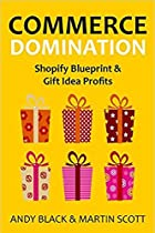 COMMERCE DOMINATION 2016: Shopify Blueprint & Gift Idea Profits