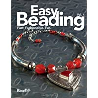 Easy Beading: Fast, Fashionable, Fun, The Best Projects from the Fourth Year of Beadstyle Magazine