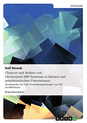 Chancen und Risiken von On-Demand ERP-Systemen in kleinen und mittelständischen Unternehmen: Ansatzpunkte für eine Vermarktungsstrategie von SAP im Mittelstand (German Edition) Pdf
