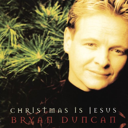 Bryan Duncan - Christmas Is Jesus (1995)