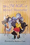 The Magic of Myrna C. Waxweather, Sandra Dutton, 0689312733