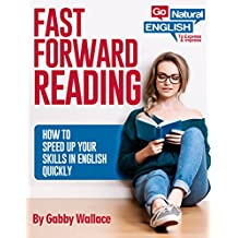 Fast Forward Reading: How to Speed Up Your Skills in English (Go Natural English Skills Book 1)
