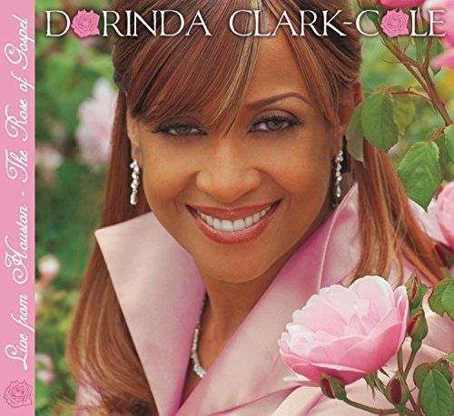 Live from Houston: The Rose of Gospel by Dorinda Clark-Cole (2005-08-30) (Live From Houston The Rose Of Gospel)