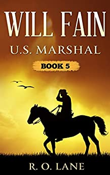 Will Fain, U. S. Marshal: Book 5 by [Lane, R. O.]