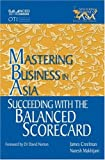Mastering Business in Asia Succeeding with the Balanced Scorecard, James Creelman and Naresh Makhijani, 0470821418