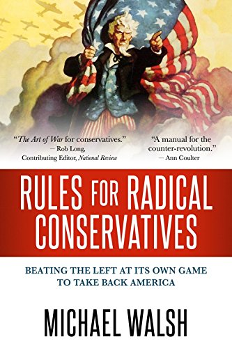 Rules for Radical Conservatives: Beating the Left at Its Own Game to Take Back America by [Walsh, Michael, Kahane, David]