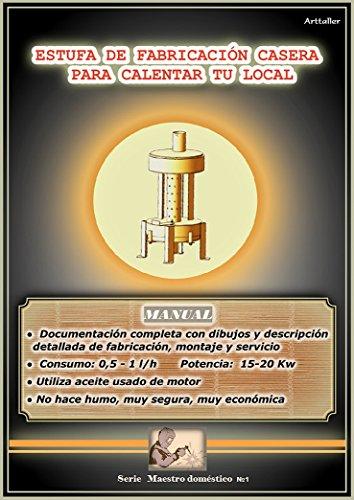 Manual para fabricar una estufa que utiliza aceite usado de motor: Como hacer una estufa que utiliza aceite usado de motor (Maestro doméstico nº 1) ...