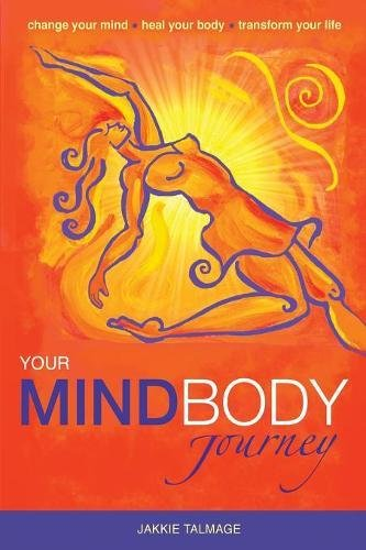 Read Online Your MindBody Journey: Change your mind, Heal your body, Transform your life PDF