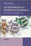 An Introduction to Synchrotron Radiation, Philip Willmott, 0470745789