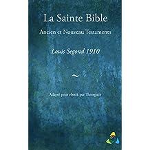 La Sainte Bible, traduction Louis Segond 1910: Adapté pour ebook par Theospace (French Edition)
