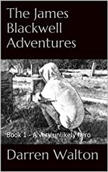 The James Blackwell Adventures: Book 1 - A very unlikely hero