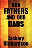 Our Fathers and Our Dads, Zachary Richardson, 1448944449